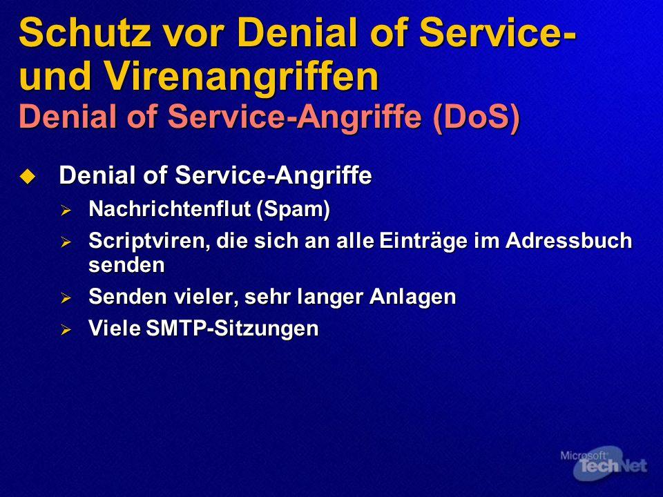 Schutz vor Denial of Service- und Virenangriffen Denial of Service-Angriffe (DoS)  Denial of Service-Angriffe  Nachrichtenflut (Spam)  Scriptviren, die sich an alle Einträge im Adressbuch senden  Senden vieler, sehr langer Anlagen  Viele SMTP-Sitzungen