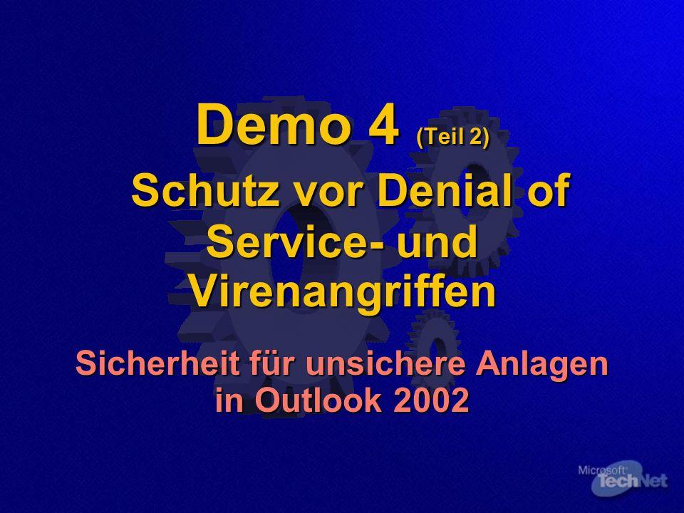 Demo 4 (Teil 2) Schutz vor Denial of Service- und Virenangriffen Sicherheit für unsichere Anlagen in Outlook 2002