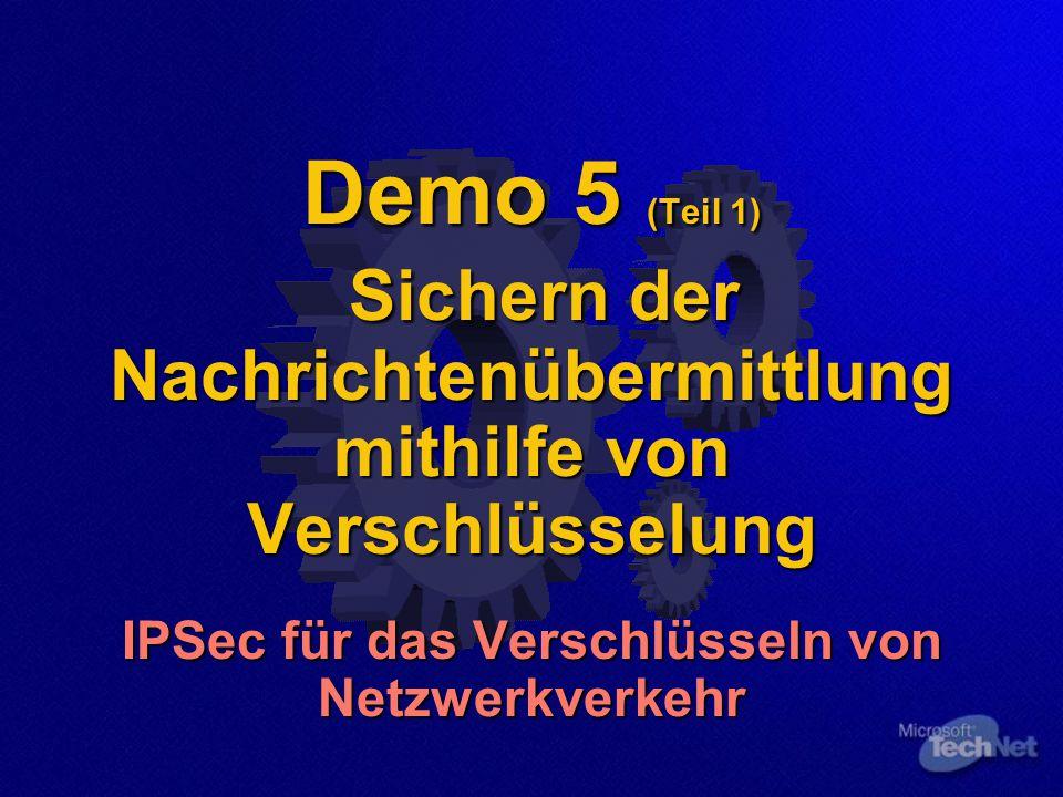 Demo 5 (Teil 1) Sichern der Nachrichtenübermittlung mithilfe von Verschlüsselung IPSec für das Verschlüsseln von Netzwerkverkehr