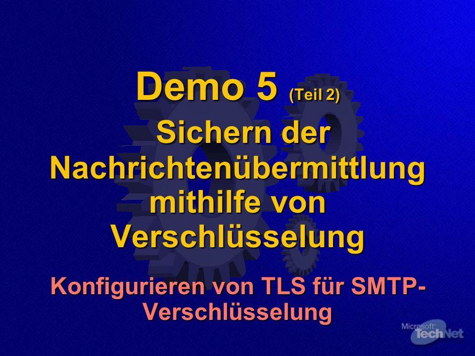 Demo 5 (Teil 2) Sichern der Nachrichtenübermittlung mithilfe von Verschlüsselung Konfigurieren von TLS für SMTP- Verschlüsselung