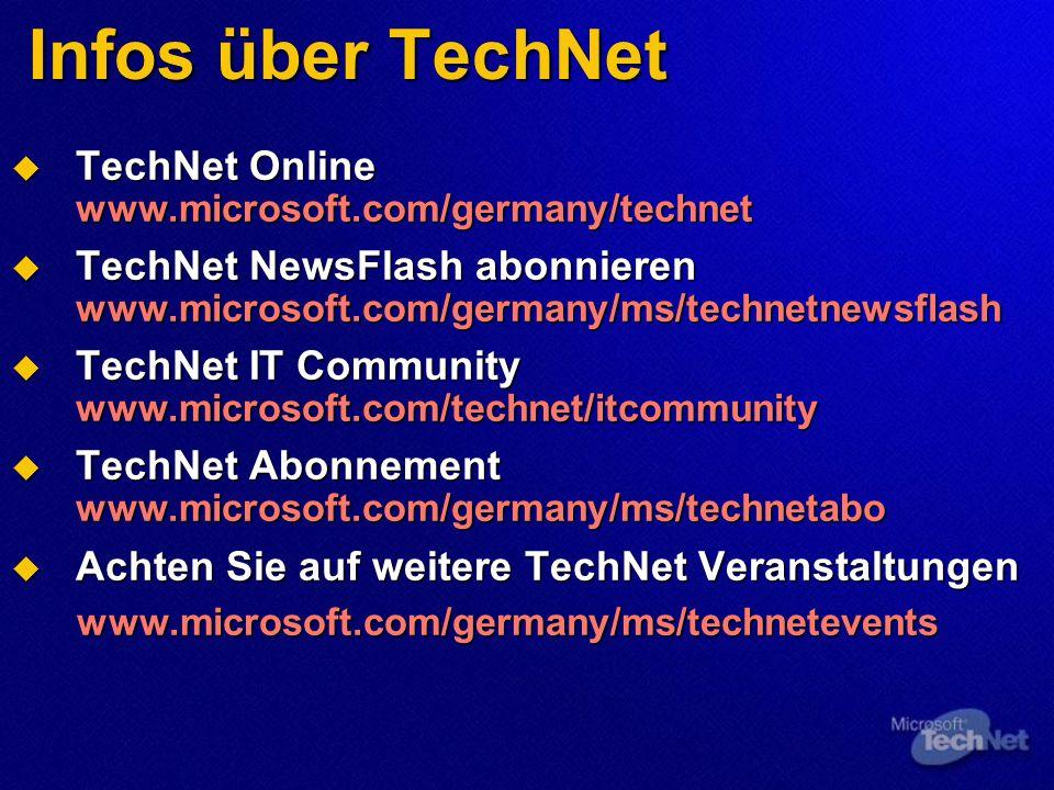 Infos über TechNet  TechNet Online www.microsoft.com/germany/technet  TechNet NewsFlash abonnieren www.microsoft.com/germany/ms/technetnewsflash  TechNet IT Community www.microsoft.com/technet/itcommunity  TechNet Abonnement www.microsoft.com/germany/ms/technetabo  Achten Sie auf weitere TechNet Veranstaltungen www.microsoft.com/germany/ms/technetevents