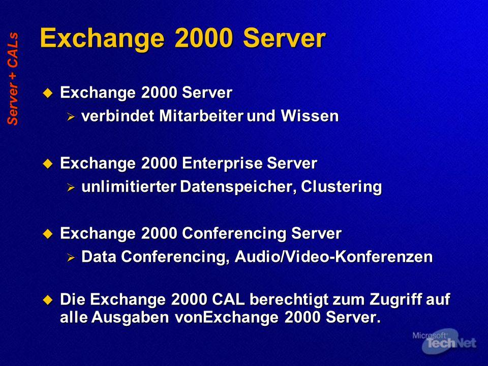 Exchange 2000 Server  Exchange 2000 Server  verbindet Mitarbeiter und Wissen  Exchange 2000 Enterprise Server  unlimitierter Datenspeicher, Clustering  Exchange 2000 Conferencing Server  Data Conferencing, Audio/Video-Konferenzen  Die Exchange 2000 CAL berechtigt zum Zugriff auf alle Ausgaben vonExchange 2000 Server.