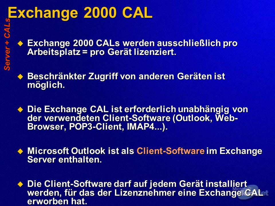 Exchange 2000 CAL  Exchange 2000 CALs werden ausschließlich pro Arbeitsplatz = pro Gerät lizenziert.