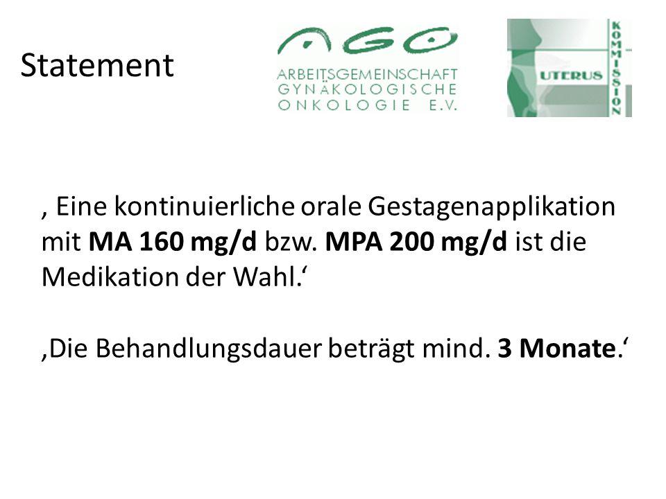 Statement, Eine kontinuierliche orale Gestagenapplikation mit MA 160 mg/d bzw.
