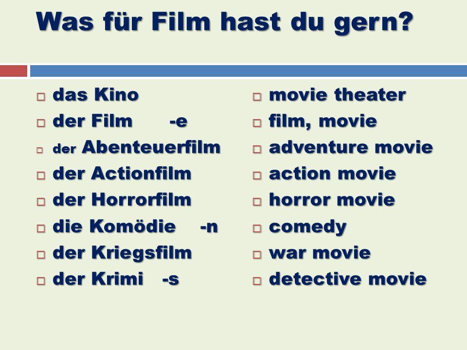Was für Film hast du gern?  das Kino  der Film -e  der Abenteuerfilm  der Actionfilm  der Horrorfilm  die Komödie -n  der Kriegsfilm  der Krim