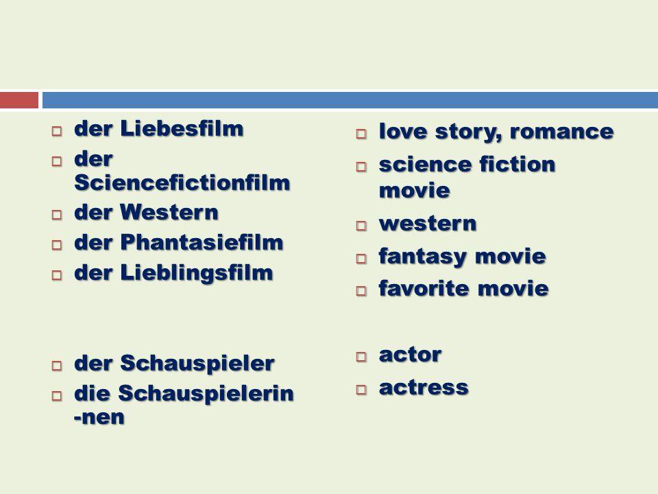  der Liebesfilm  der Sciencefictionfilm  der Western  der Phantasiefilm  der Lieblingsfilm  der Schauspieler  die Schauspielerin -nen  love story, romance  science fiction movie  western  fantasy movie  favorite movie  actor  actress