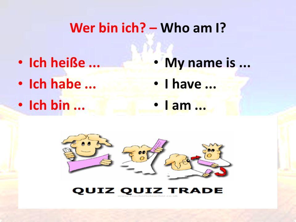 Wer bin ich? – Who am I? Ich heiße... Ich habe... Ich bin... My name is... I have... I am...
