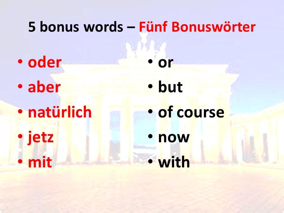 5 bonus words – Fünf Bonuswörter oder aber natürlich jetz mit or but of course now with