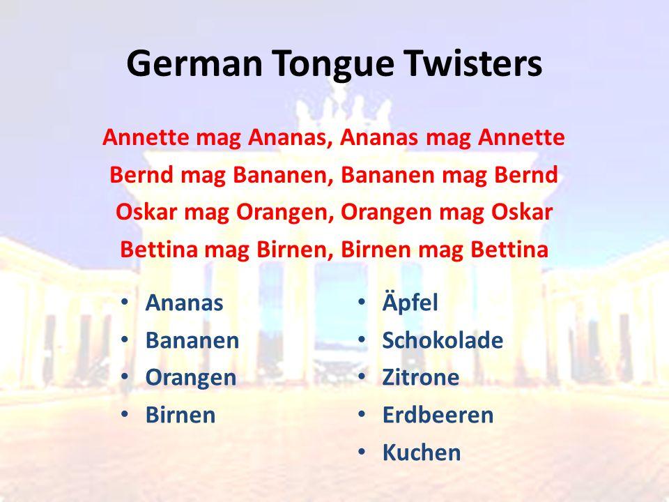 German Tongue Twisters Annette mag Ananas, Ananas mag Annette Bernd mag Bananen, Bananen mag Bernd Oskar mag Orangen, Orangen mag Oskar Bettina mag Bi