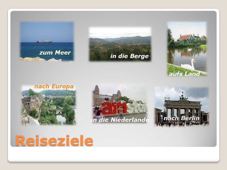 Reiseziele zum Meer in die Berge aufs Land nach Berlin nach Europa in die Niederlande