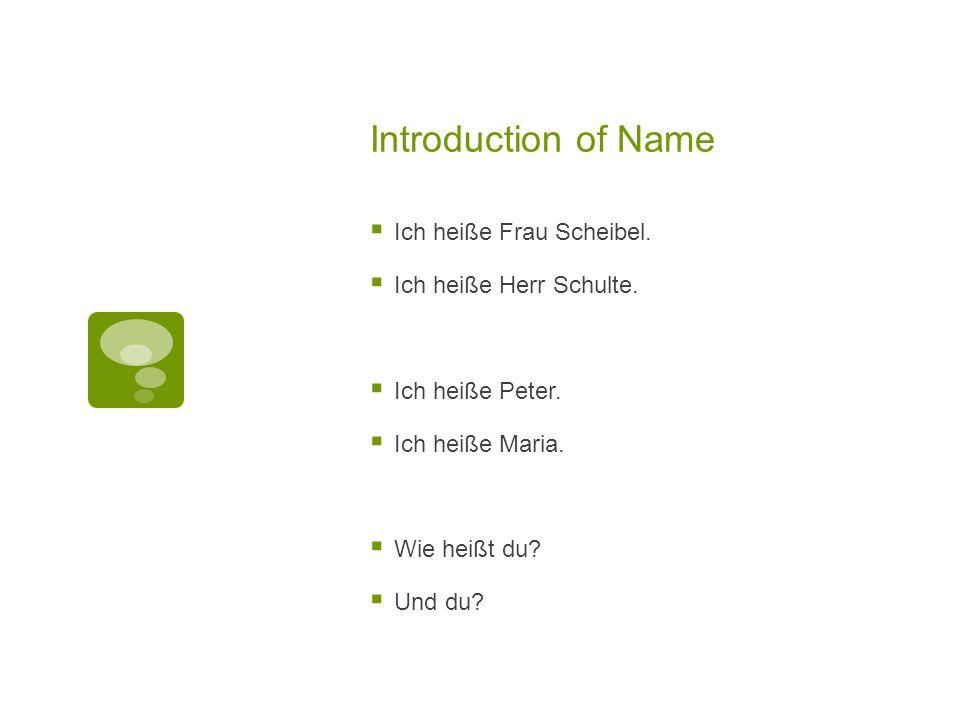Introduction of Name  Ich heiße Frau Scheibel.  Ich heiße Herr Schulte.  Ich heiße Peter.  Ich heiße Maria.  Wie heißt du?  Und du?