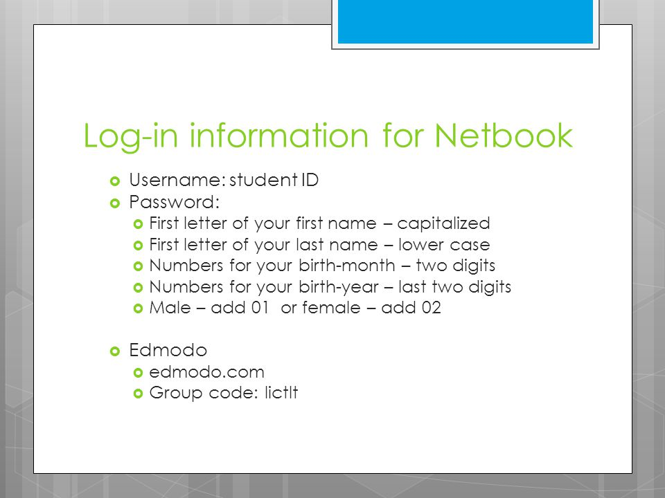 Log-in information for Netbook  Username: student ID  Password:  First letter of your first name – capitalized  First letter of your last name – l