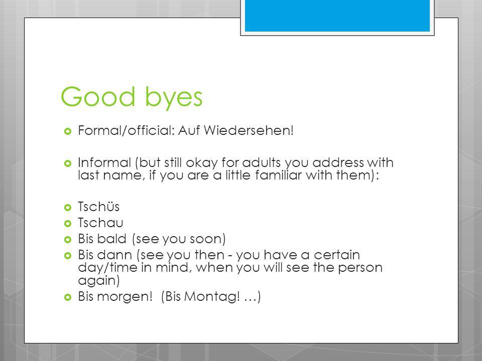 Good byes  Formal/official: Auf Wiedersehen.