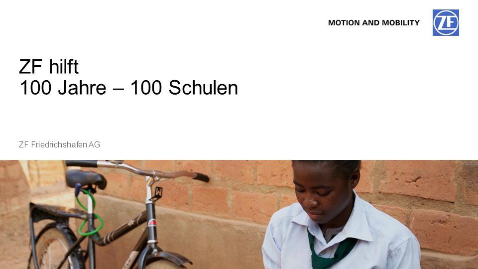 © ZF Friedrichshafen AG, 20151ZF hilft, Öffentlich ZF Friedrichshafen AG ZF hilft 100 Jahre – 100 Schulen