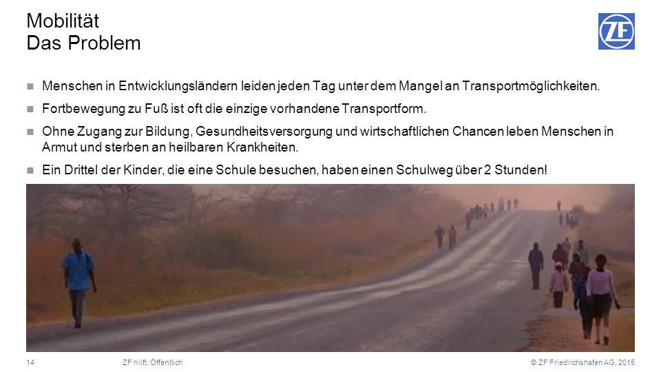 © ZF Friedrichshafen AG, 201514ZF hilft, Öffentlich Menschen in Entwicklungsländern leiden jeden Tag unter dem Mangel an Transportmöglichkeiten. Fortb