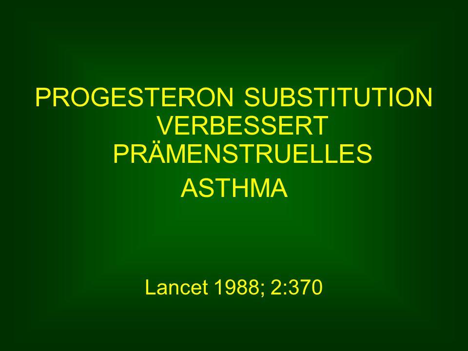 PROGESTERON SUBSTITUTION VERBESSERT PRÄMENSTRUELLES ASTHMA Lancet 1988; 2:370