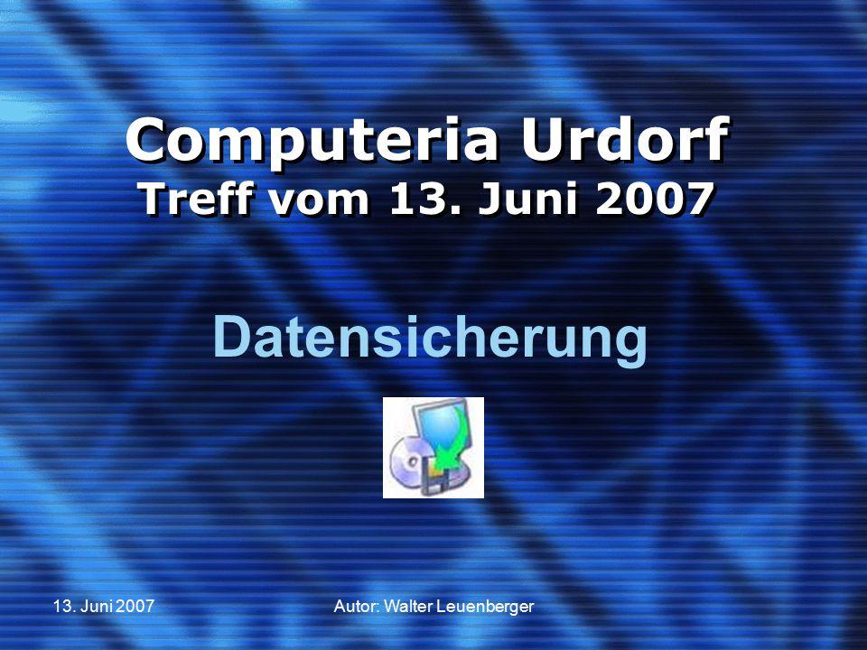 13. Juni 2007Autor: Walter Leuenberger Computeria Urdorf Treff vom 13. Juni 2007 Datensicherung