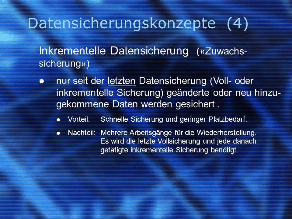 Datensicherungskonzepte (4) Inkrementelle Datensicherung («Zuwachs- sicherung») nur seit der letzten Datensicherung (Voll- oder inkrementelle Sicherun