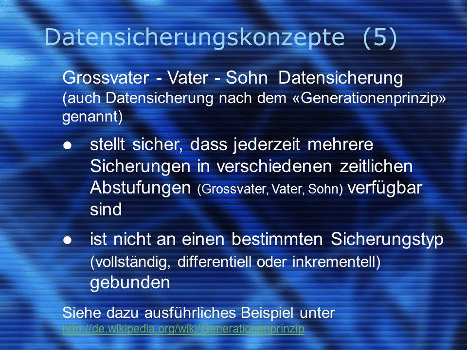 Datensicherungskonzepte (5) Grossvater - Vater - Sohn Datensicherung (auch Datensicherung nach dem «Generationenprinzip» genannt) stellt sicher, dass
