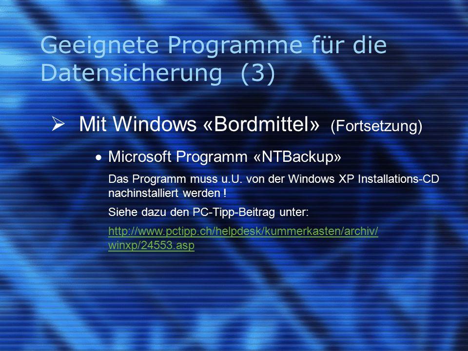 Geeignete Programme für die Datensicherung (3)  Mit Windows «Bordmittel» (Fortsetzung)  Microsoft Programm «NTBackup» Das Programm muss u.U. von der