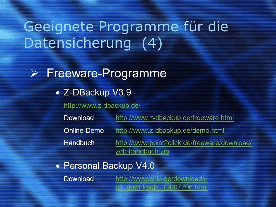 Geeignete Programme für die Datensicherung (4)  Freeware-Programme  Z-DBackup V3.9 http://www.z-dbackup.de/ Downloadhttp://www.z-dbackup.de/freeware