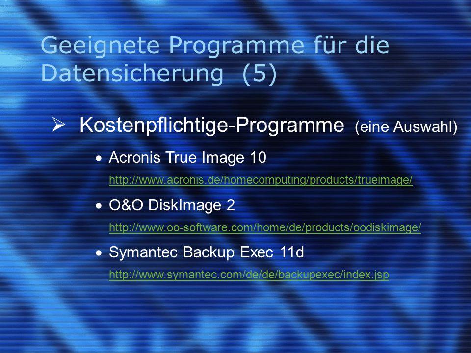 Geeignete Programme für die Datensicherung (5)  Kostenpflichtige-Programme (eine Auswahl)  Acronis True Image 10 http://www.acronis.de/homecomputing