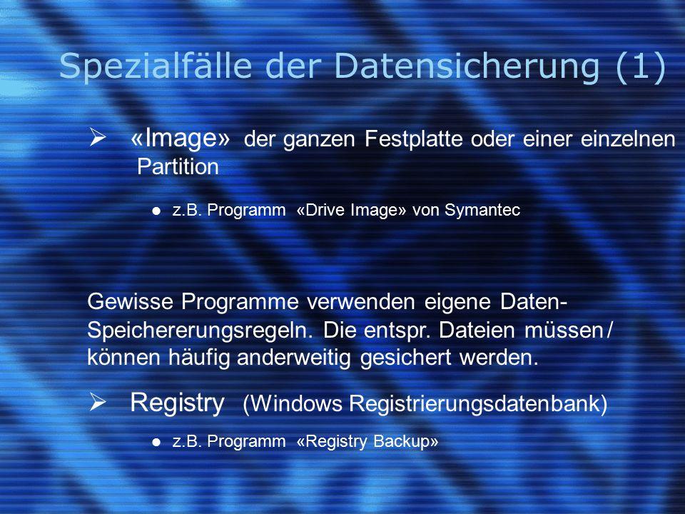 Spezialfälle der Datensicherung (1)  «Image» der ganzen Festplatte oder einer einzelnen Partition z.B. Programm «Drive Image» von Symantec Gewisse Pr