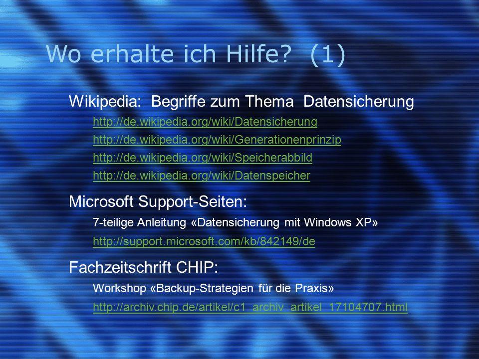 Wo erhalte ich Hilfe? (1) Wikipedia: Begriffe zum Thema Datensicherung http://de.wikipedia.org/wiki/Datensicherung http://de.wikipedia.org/wiki/Genera