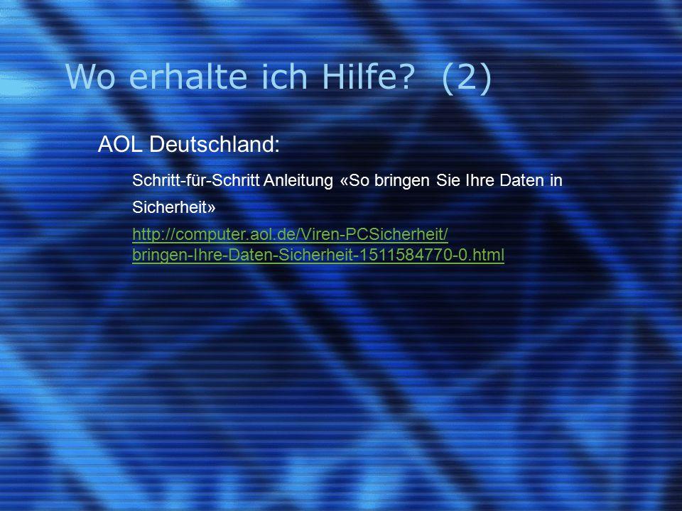 Wo erhalte ich Hilfe? (2) AOL Deutschland: Schritt-für-Schritt Anleitung «So bringen Sie Ihre Daten in Sicherheit» http://computer.aol.de/Viren-PCSich
