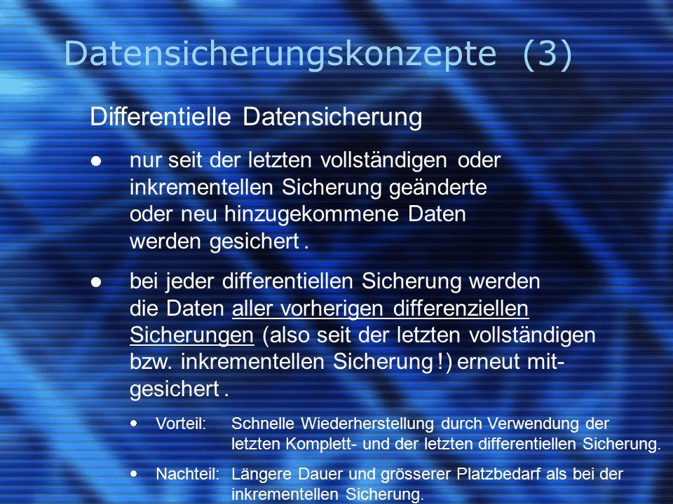 Datensicherungskonzepte (3) Differentielle Datensicherung nur seit der letzten vollständigen oder inkrementellen Sicherung geänderte oder neu hinzugek