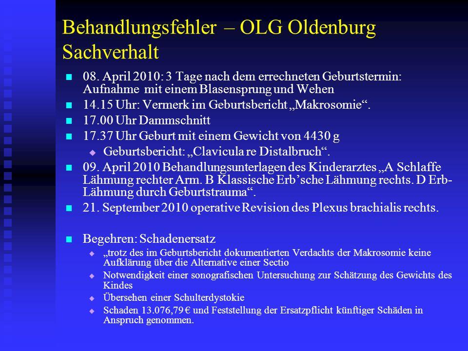 """Behandlungsfehler – OLG Oldenburg Urteil Grober Behandlungsfehler:  .., weil er in der Schlussphase der Geburt eine Schulterdystokie entweder nicht erkannt oder nicht ordnungsgemäß auf diese reagiert hat.   """".."""