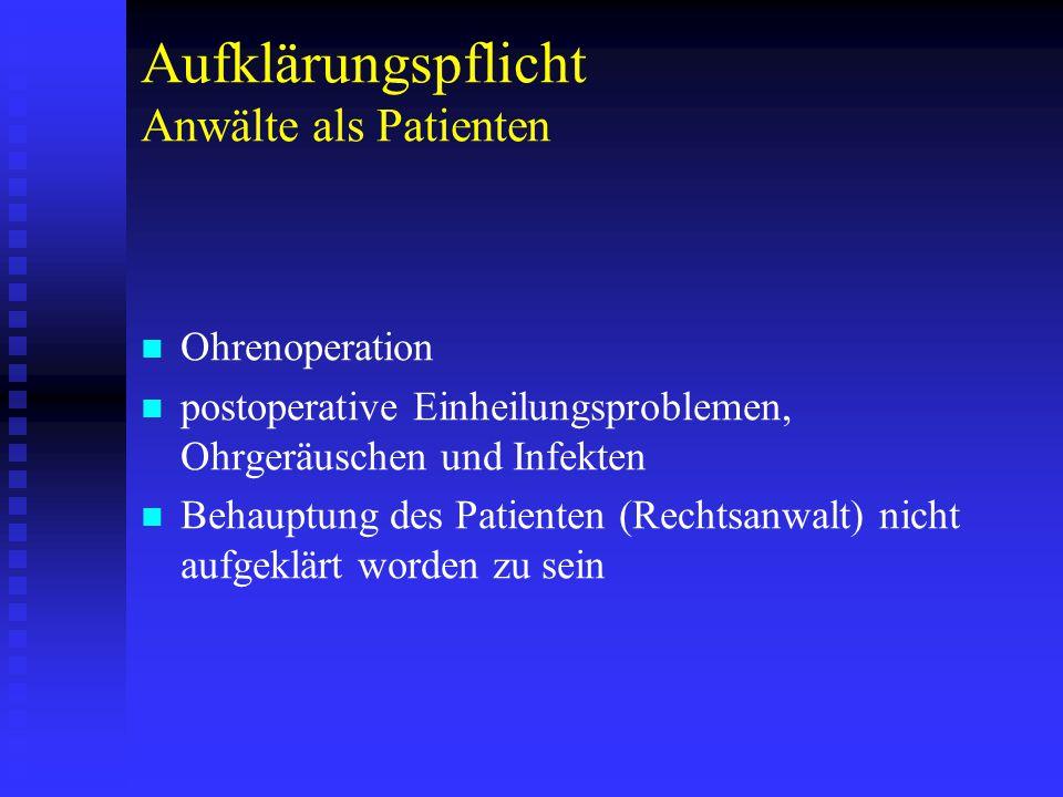 Aufklärungspflicht Anwälte als Patienten Ohrenoperation postoperative Einheilungsproblemen, Ohrgeräuschen und Infekten Behauptung des Patienten (Recht