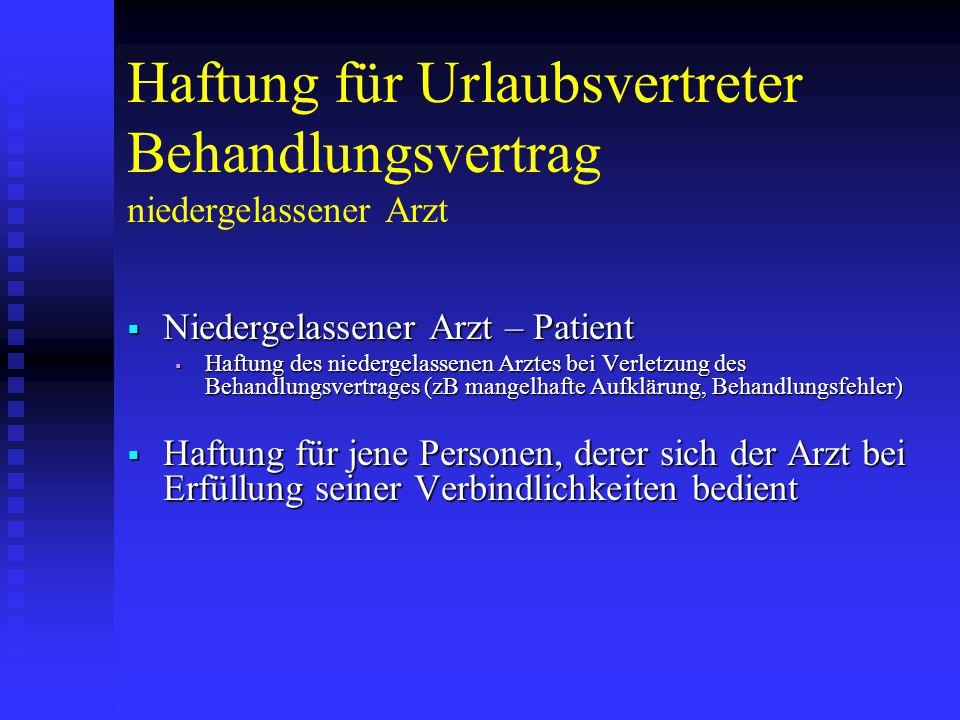 Haftung für Urlaubsvertreter Behandlungsvertrag niedergelassener Arzt  Niedergelassener Arzt – Patient  Haftung des niedergelassenen Arztes bei Verl