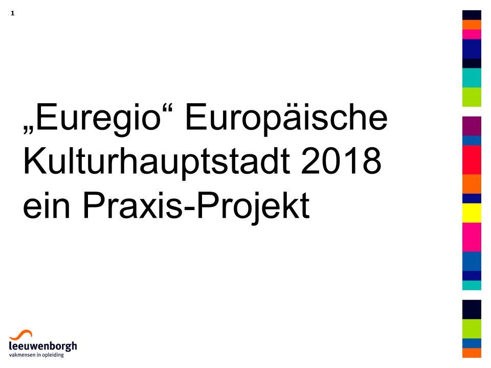 """1 """"Euregio Europäische Kulturhauptstadt 2018 ein Praxis-Projekt"""