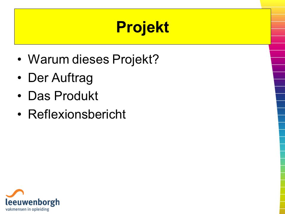 Projekt Warum dieses Projekt? Der Auftrag Das Produkt Reflexionsbericht
