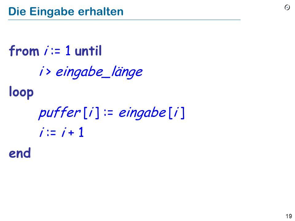18 Eine Eigenheit von C Es ist nicht möglich, eingabe_länge im Voraus zu wissen. Man muss solange lesen, bis man den String-Terminator, \0 (das binäre