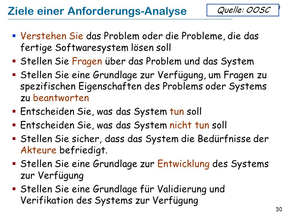 29 Aussage zu Anforderungen: Brooks The hardest single part of building a software system is deciding precisely what to build.