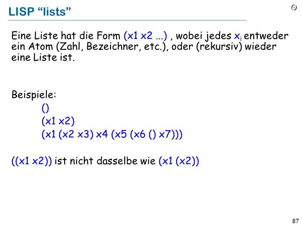 86 Lisp und funktionale Sprachen LISt Processing, 1959, John McCarthy, MIT, danach Stanford Der fundamentale Mechanismus ist die rekursive Funktionsde