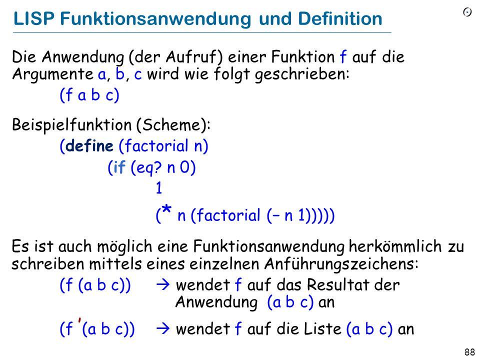 """87 LISP """"lists"""" Eine Liste hat die Form (x1 x2...), wobei jedes x i entweder ein Atom (Zahl, Bezeichner, etc.), oder (rekursiv) wieder eine Liste ist."""