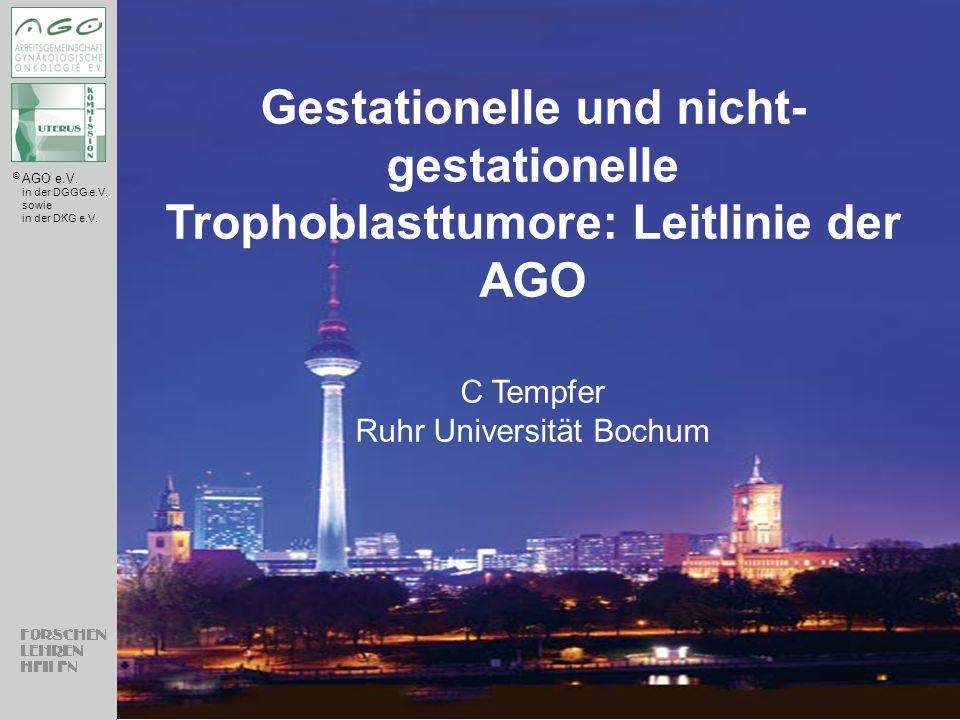 © AGO e.V. in der DGGG e.V. sowie in der DKG e.V. Gestationelle und nicht- gestationelle Trophoblasttumore: Leitlinie der AGO C Tempfer Ruhr Universit