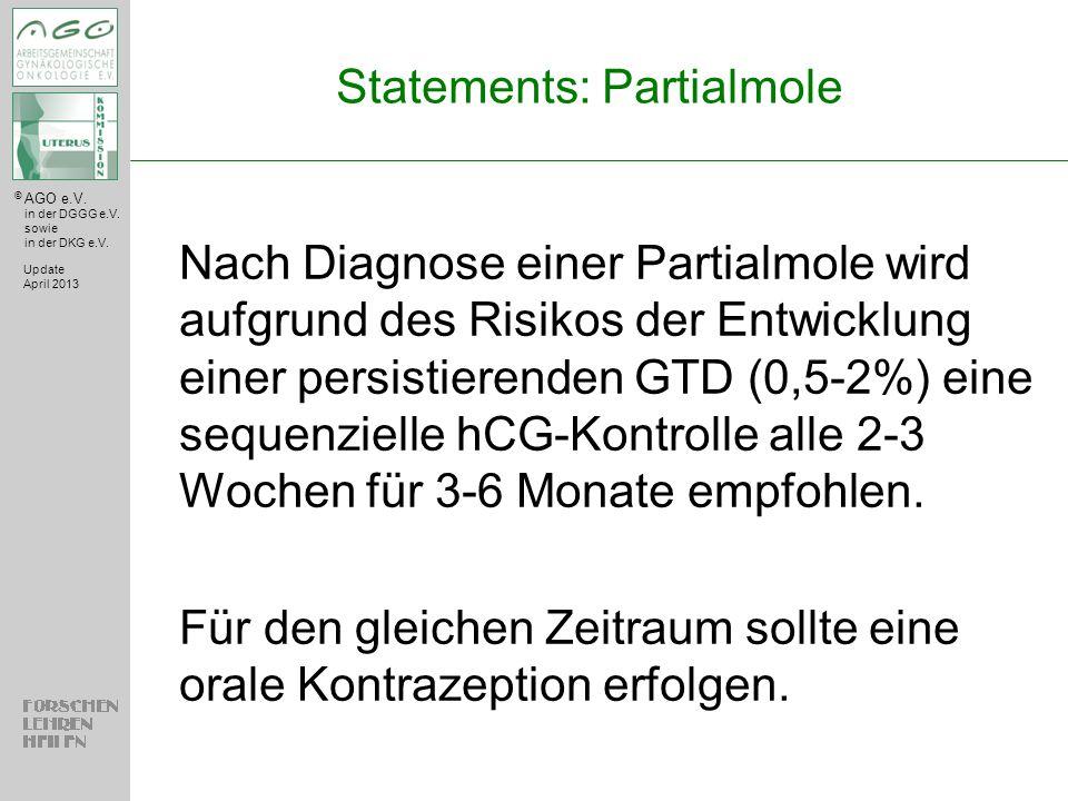 © AGO e.V. in der DGGG e.V. sowie in der DKG e.V. Statements: Partialmole Nach Diagnose einer Partialmole wird aufgrund des Risikos der Entwicklung ei