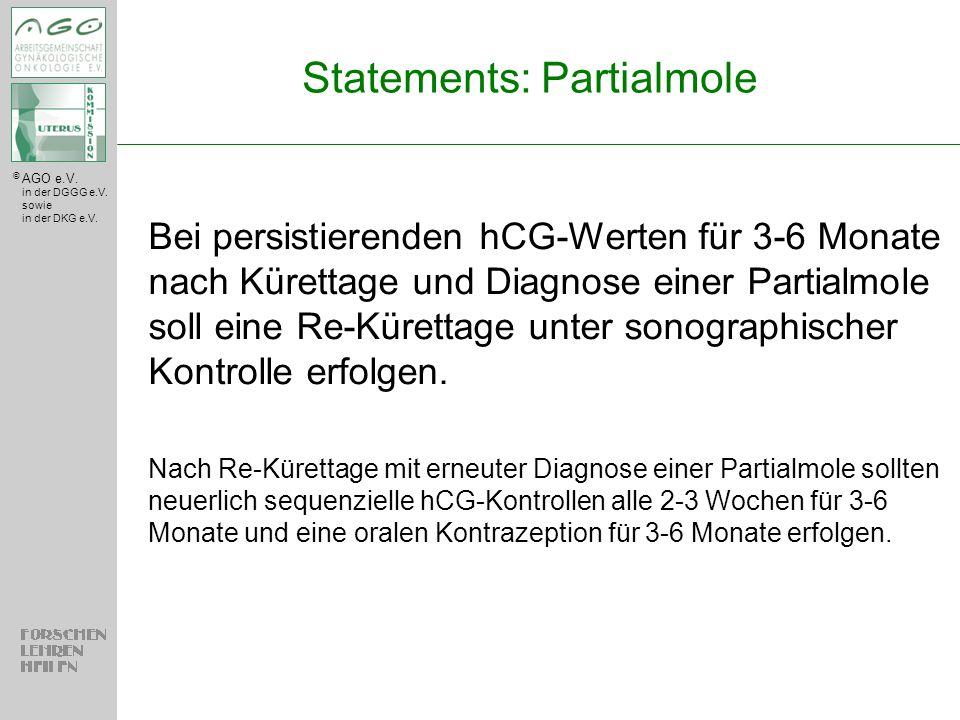 © AGO e.V. in der DGGG e.V. sowie in der DKG e.V. Bei persistierenden hCG-Werten für 3-6 Monate nach Kürettage und Diagnose einer Partialmole soll ein