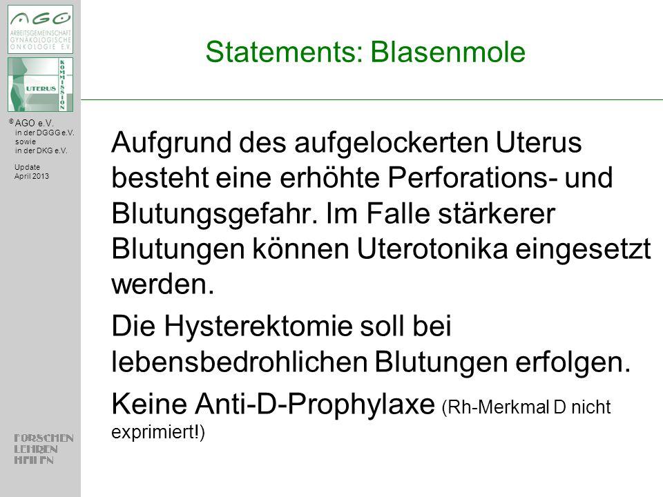 © AGO e.V. in der DGGG e.V. sowie in der DKG e.V. Statements: Blasenmole Aufgrund des aufgelockerten Uterus besteht eine erhöhte Perforations- und Blu