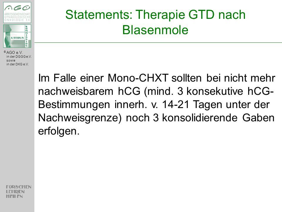 © AGO e.V. in der DGGG e.V. sowie in der DKG e.V. Im Falle einer Mono-CHXT sollten bei nicht mehr nachweisbarem hCG (mind. 3 konsekutive hCG- Bestimmu