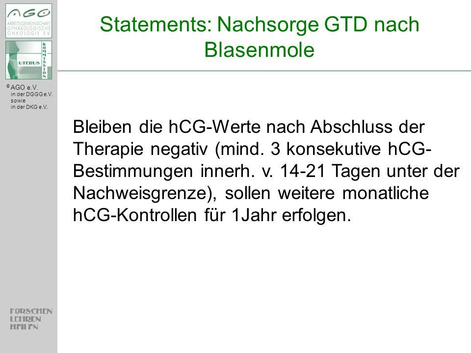 © AGO e.V. in der DGGG e.V. sowie in der DKG e.V. Bleiben die hCG-Werte nach Abschluss der Therapie negativ (mind. 3 konsekutive hCG- Bestimmungen inn