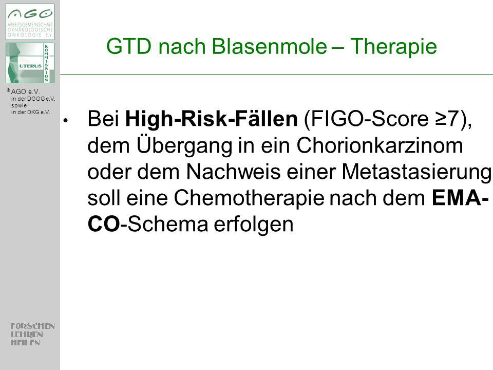 © AGO e.V. in der DGGG e.V. sowie in der DKG e.V. GTD nach Blasenmole – Therapie Bei High-Risk-Fällen (FIGO-Score ≥7), dem Übergang in ein Chorionkarz