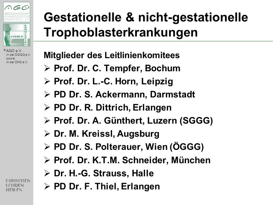 © AGO e.V. in der DGGG e.V. sowie in der DKG e.V. Gestationelle & nicht-gestationelle Trophoblasterkrankungen Mitglieder des Leitlinienkomitees  Prof