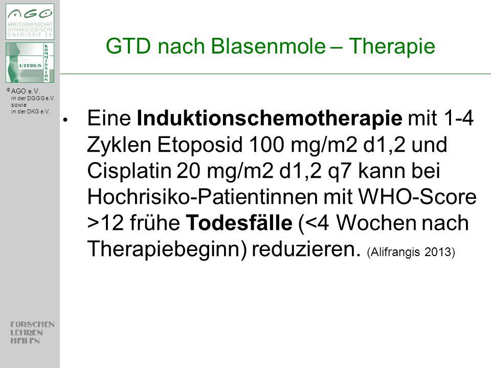 © AGO e.V. in der DGGG e.V. sowie in der DKG e.V. GTD nach Blasenmole – Therapie Eine Induktionschemotherapie mit 1-4 Zyklen Etoposid 100 mg/m2 d1,2 u