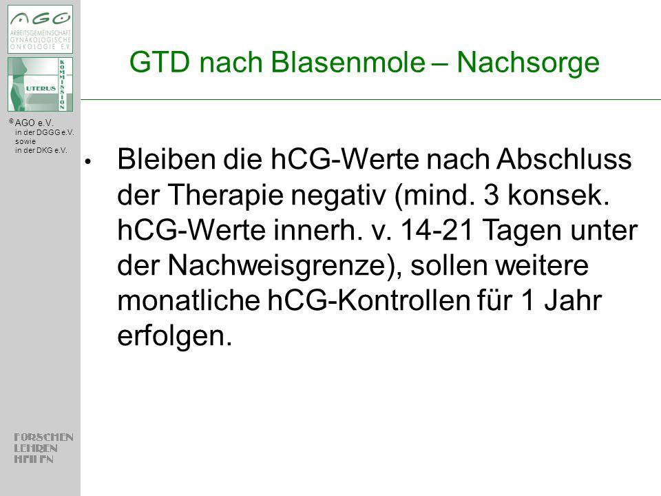 © AGO e.V. in der DGGG e.V. sowie in der DKG e.V. GTD nach Blasenmole – Nachsorge Bleiben die hCG-Werte nach Abschluss der Therapie negativ (mind. 3 k