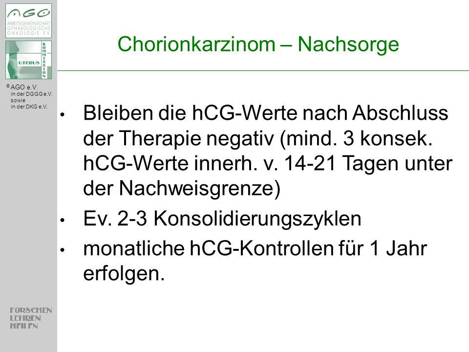 © AGO e.V. in der DGGG e.V. sowie in der DKG e.V. Chorionkarzinom – Nachsorge Bleiben die hCG-Werte nach Abschluss der Therapie negativ (mind. 3 konse